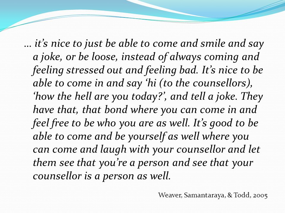 … it's nice to just be able to come and smile and say a joke, or be loose, instead of always coming and feeling stressed out and feeling bad. It's nic
