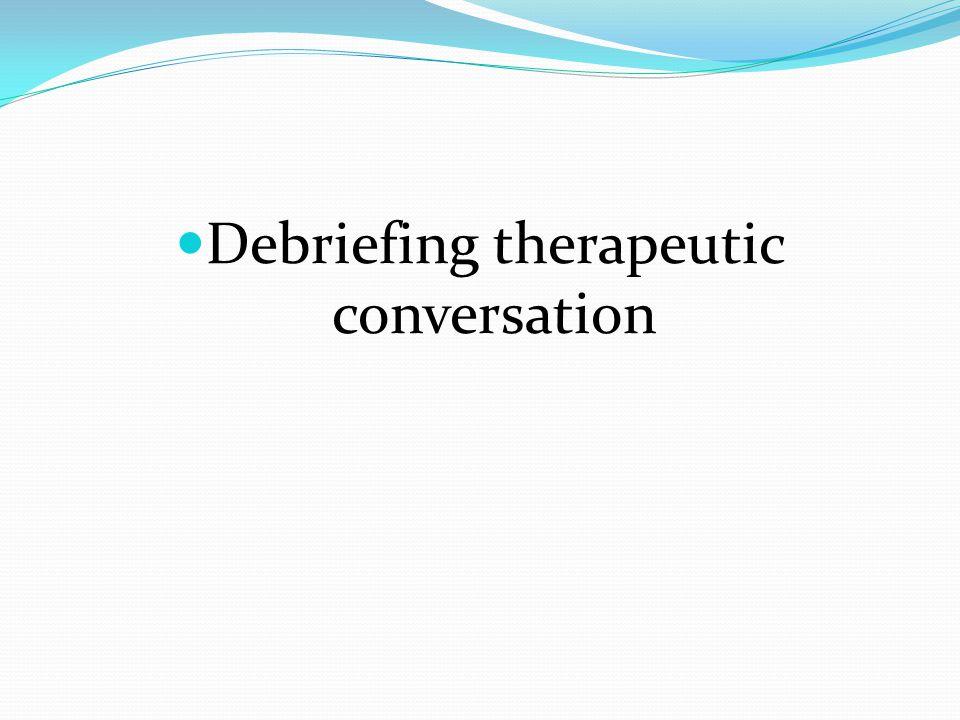 Debriefing therapeutic conversation