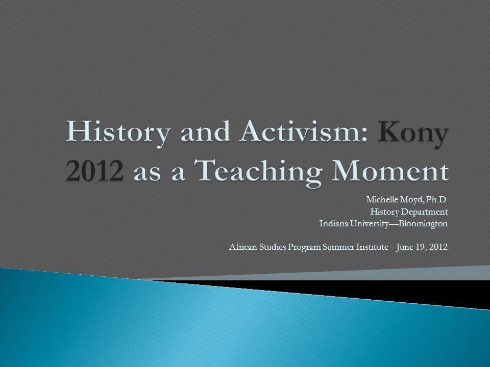 Michelle Moyd, Ph.D. History Department Indiana University—Bloomington African Studies Program Summer Institute – June 19, 2012