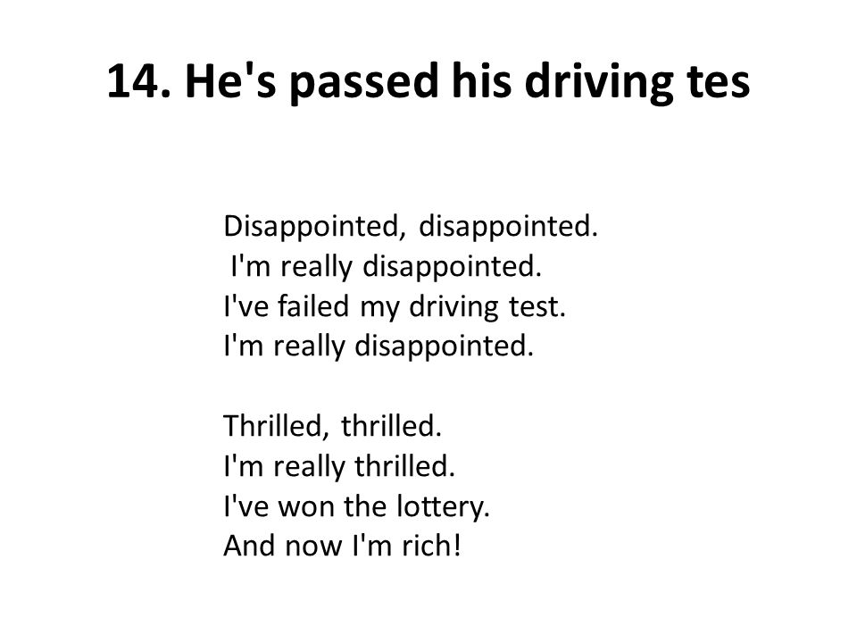 14. He's passed his driving tes Disappointed, disappointed. I'm really disappointed. I've failed my driving test. I'm really disappointed. Thrilled, t