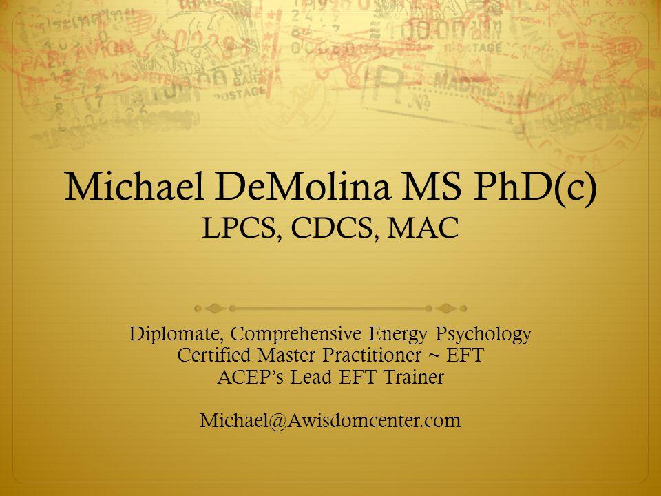 Michael DeMolina MS PhD(c) LPCS, CDCS, MAC Diplomate, Comprehensive Energy Psychology Certified Master Practitioner ~ EFT ACEP's Lead EFT Trainer Mich