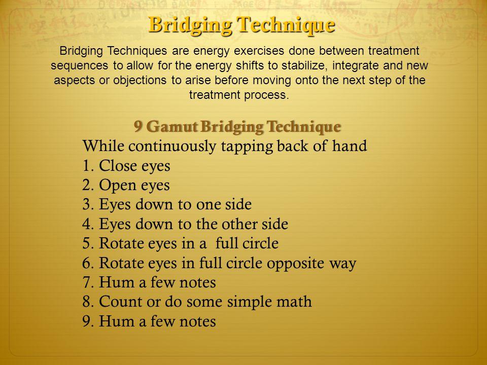 Bridging Technique 9 Gamut Bridging Technique9 Gamut Bridging Technique While continuously tapping back of hand 1. Close eyes 2. Open eyes 3. Eyes dow