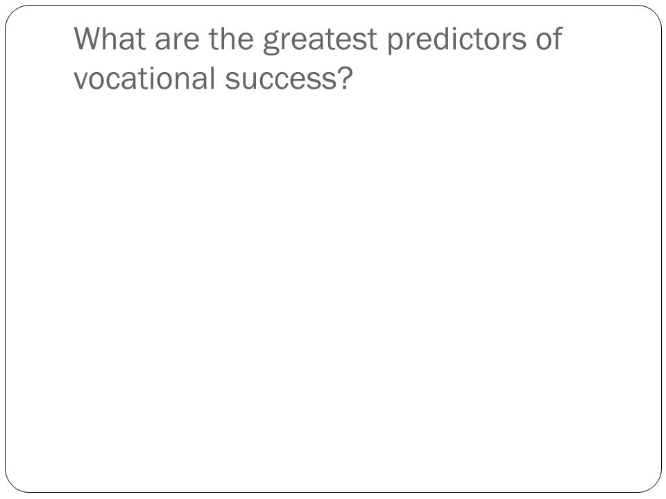 What are the greatest predictors of vocational success