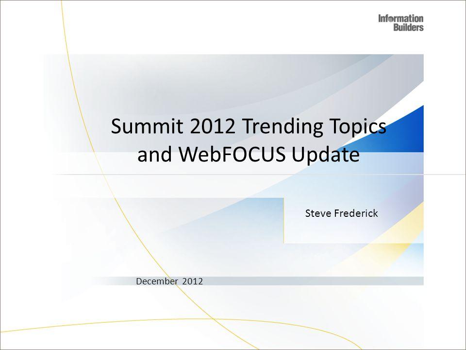 Steve Frederick December 2012 Summit 2012 Trending Topics and WebFOCUS Update 1