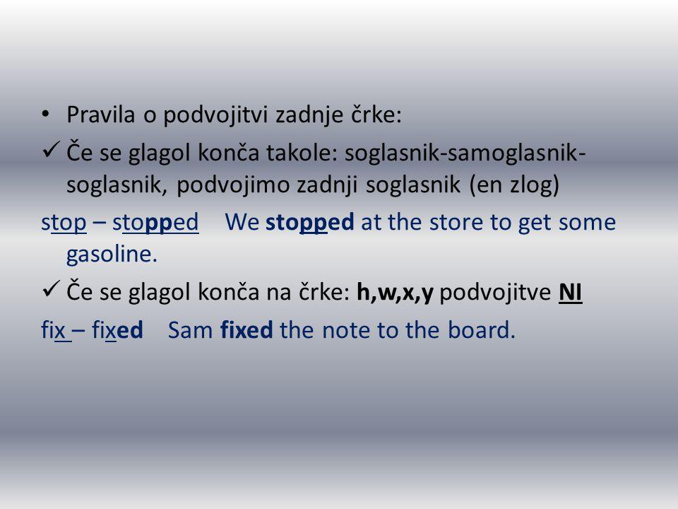 Pravila o podvojitvi zadnje črke: Če se glagol konča takole: soglasnik-samoglasnik- soglasnik, podvojimo zadnji soglasnik (en zlog) stop – stopped We