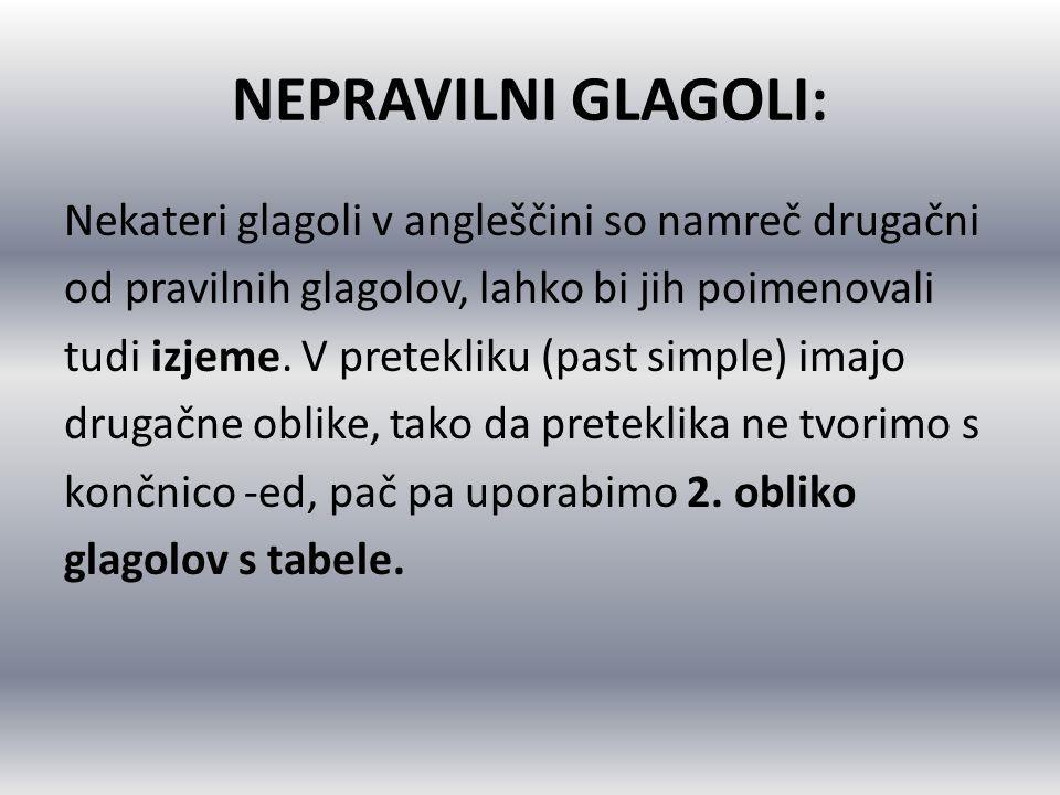 NEPRAVILNI GLAGOLI: Nekateri glagoli v angleščini so namreč drugačni od pravilnih glagolov, lahko bi jih poimenovali tudi izjeme. V pretekliku (past s