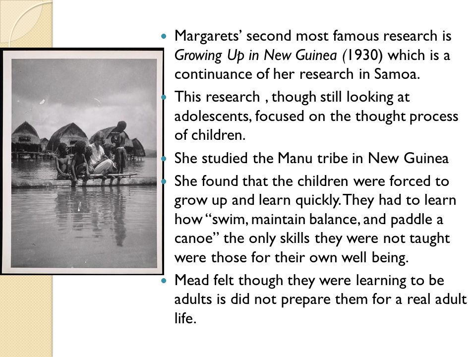 Margaret conducted research to see how children learned by having the adolescent boys and girls of the tribe draw pictures.