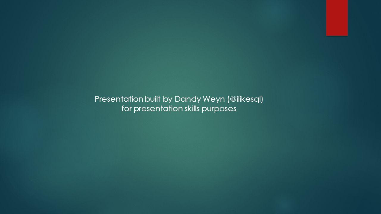 Presentation built by Dandy Weyn (@ilikesql) for presentation skills purposes