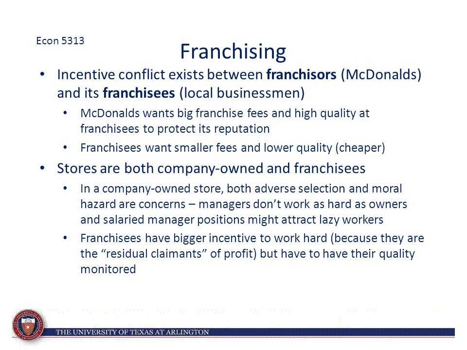 Franchising Incentive conflict exists between franchisors (McDonalds) and its franchisees (local businessmen) McDonalds wants big franchise fees and h