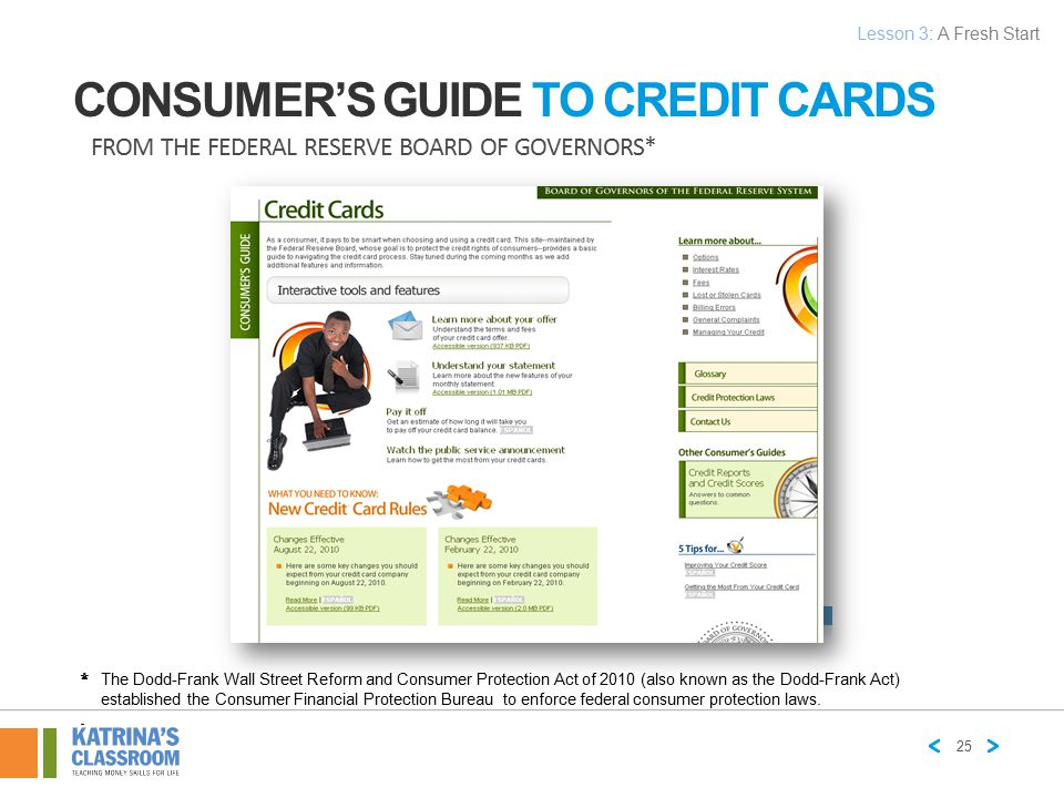 CONSUMER'S GUIDE TO CREDIT CARDS FROM THE FEDERAL RESERVE BOARD OF GOVERNORS* * The Dodd-Frank Wall Street Reform and Consumer Protection Act of 2010
