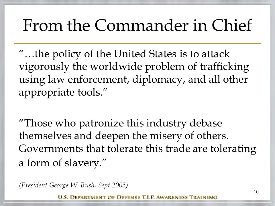 """10 From the Commander in Chief """"…the policy of the United States is to attack vigorously the worldwide problem of trafficking using law enforcement, d"""