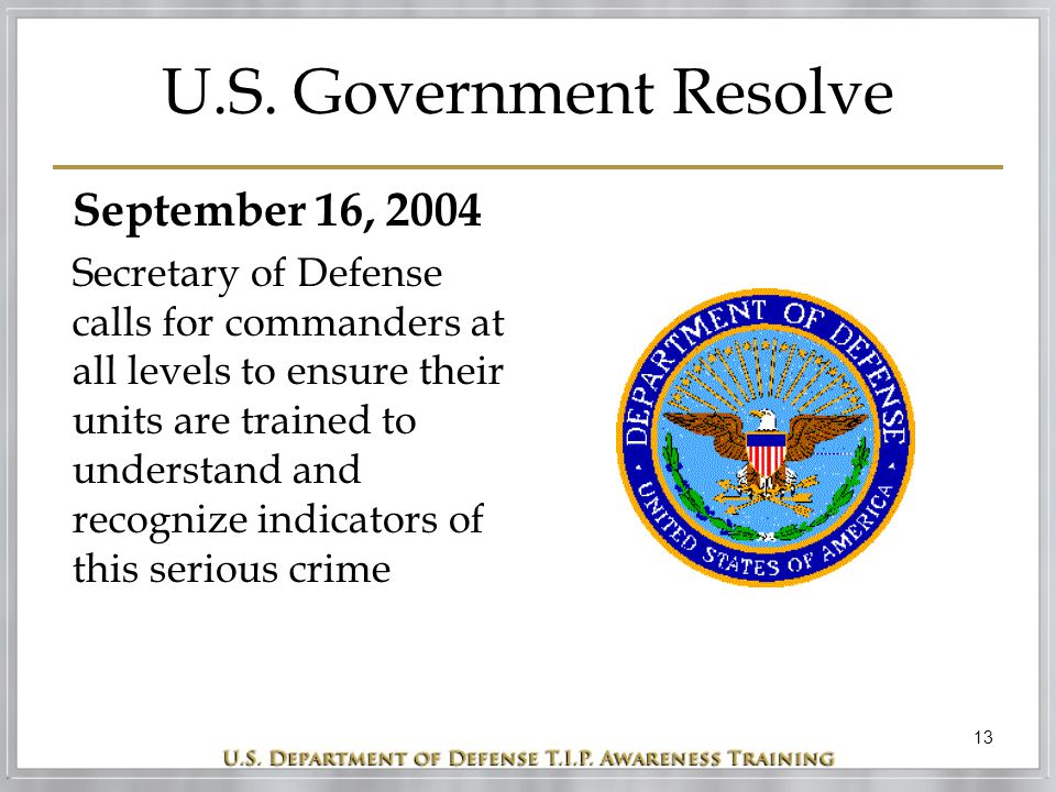 13 U.S. Government Resolve September 16, 2004 Secretary of Defense calls for commanders at all levels to ensure their units are trained to understand