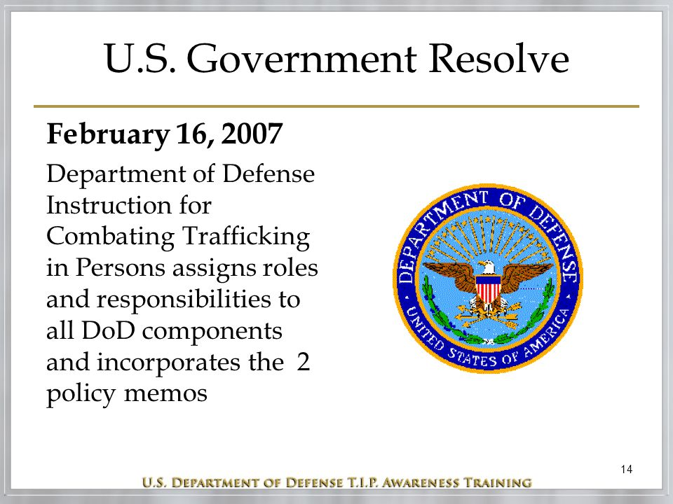 14 U.S. Government Resolve February 16, 2007 Department of Defense Instruction for Combating Trafficking in Persons assigns roles and responsibilities