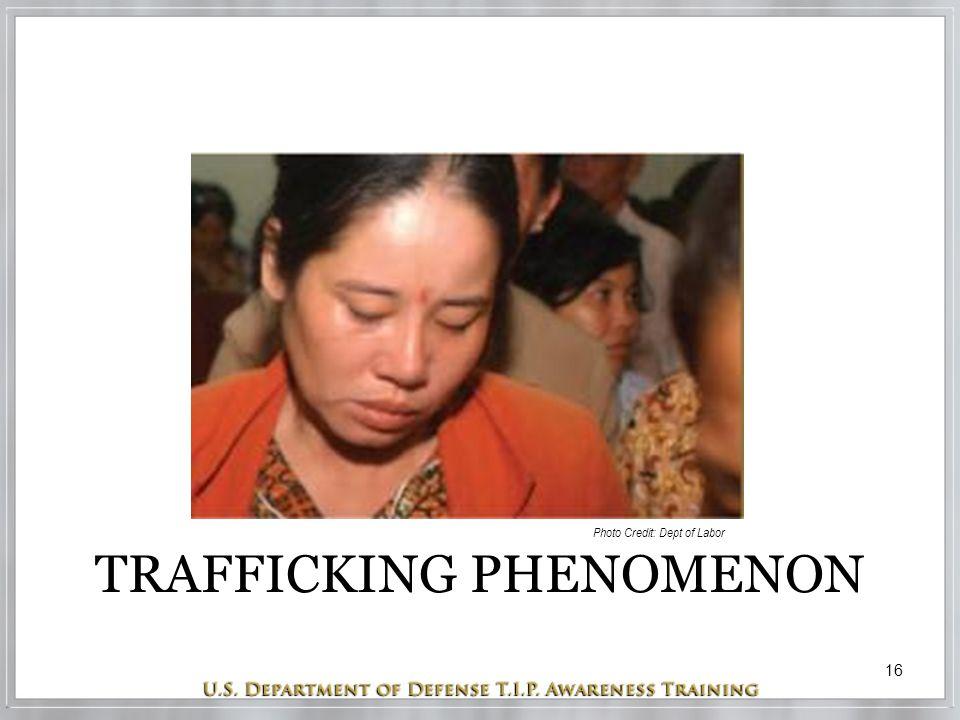 16 TRAFFICKING PHENOMENON Photo Credit: Dept of Labor