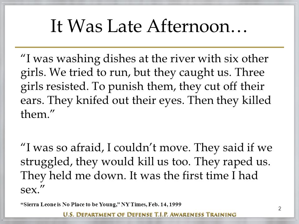 """2 It Was Late Afternoon… """"I was washing dishes at the river with six other girls. We tried to run, but they caught us. Three girls resisted. To punish"""