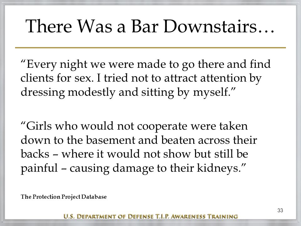 """33 There Was a Bar Downstairs… """"Every night we were made to go there and find clients for sex. I tried not to attract attention by dressing modestly a"""