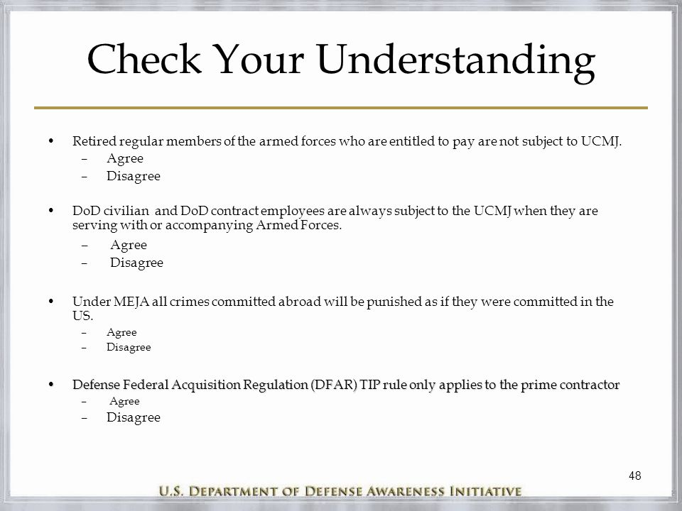 48 Check Your Understanding Retired regular members of the armed forces who are entitled to pay are not subject to UCMJ. –Agree –Disagree DoD civilian