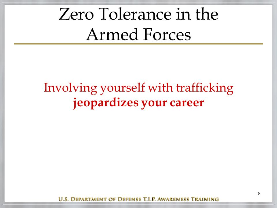 8 Zero Tolerance in the Armed Forces Involving yourself with trafficking jeopardizes your career