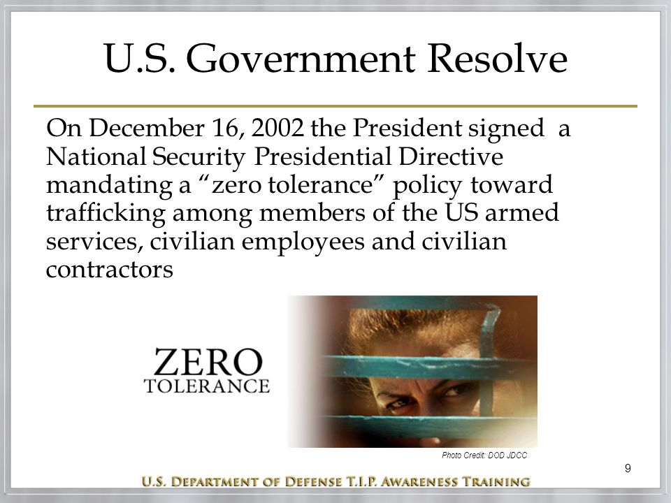 """9 U.S. Government Resolve On December 16, 2002 the President signed a National Security Presidential Directive mandating a """"zero tolerance"""" policy tow"""