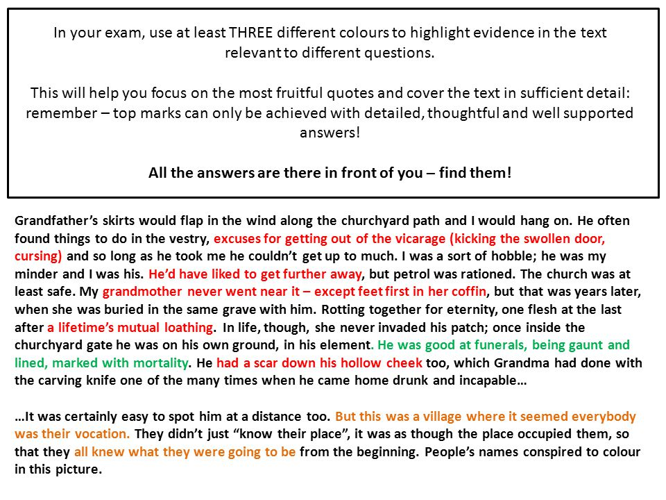 In your exam, use at least THREE different colours to highlight evidence in the text relevant to different questions. This will help you focus on the