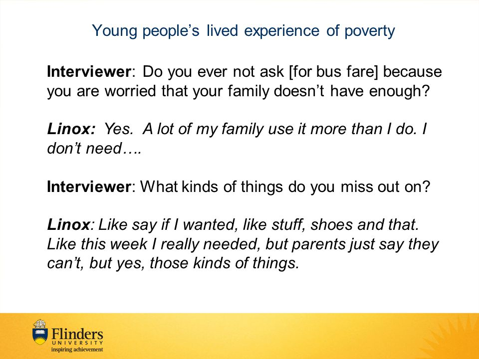 Young people's lived experience of poverty Interviewer:Do you ever not ask [for bus fare] because you are worried that your family doesn't have enough.