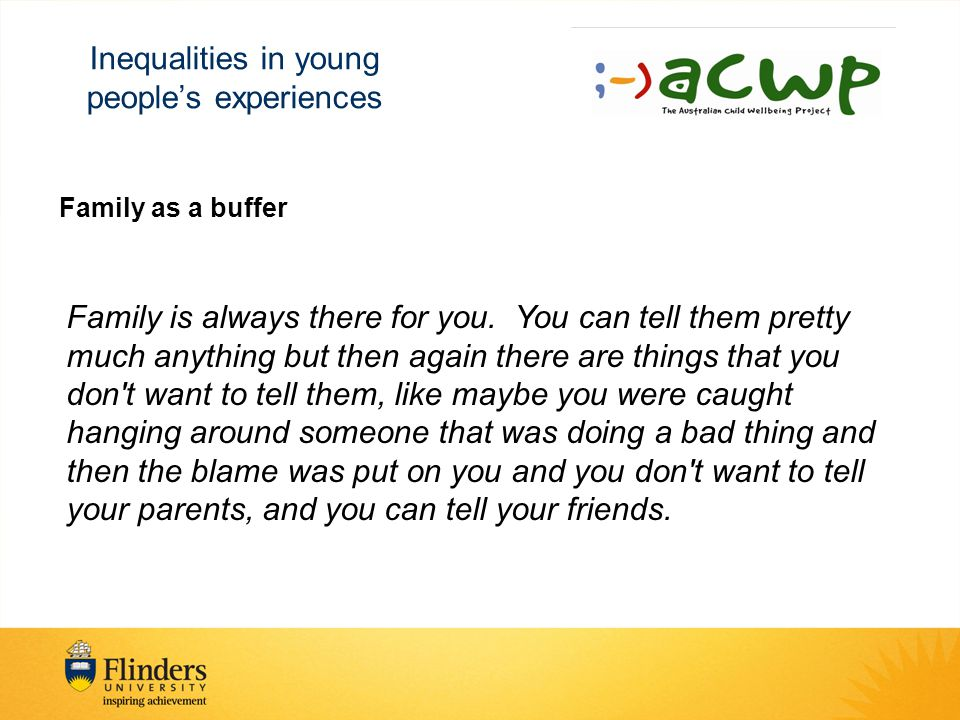 Inequalities in young people's experiences Family as a buffer Family is always there for you.