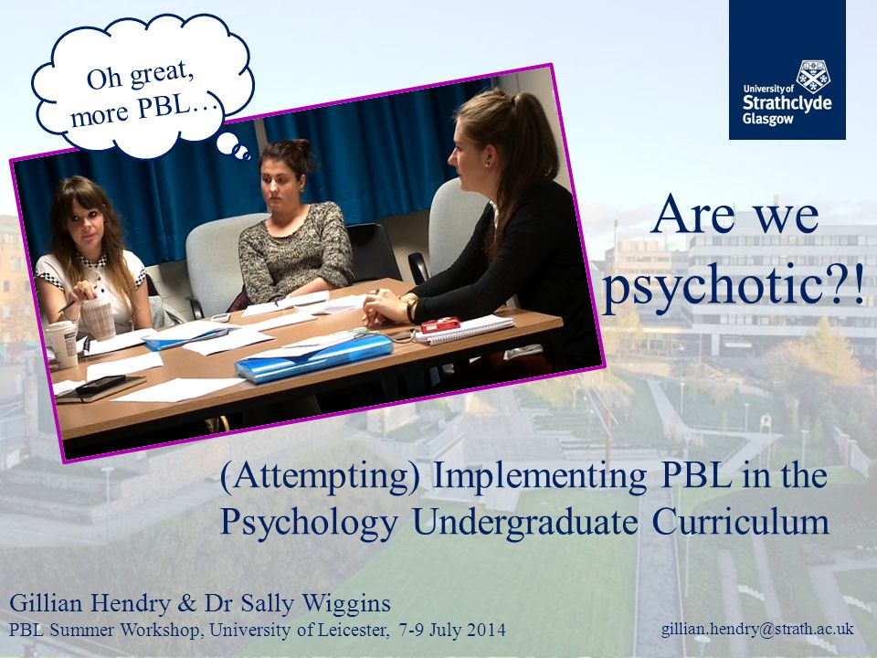 gillian.hendry@strath.ac.uk Oh great, more PBL… Are we psychotic .