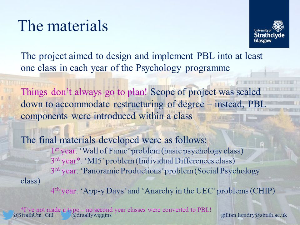 @StrathUni_Gill@drsallywigginsgillian.hendry@strath.ac.uk The materials The project aimed to design and implement PBL into at least one class in each year of the Psychology programme Things don't always go to plan.