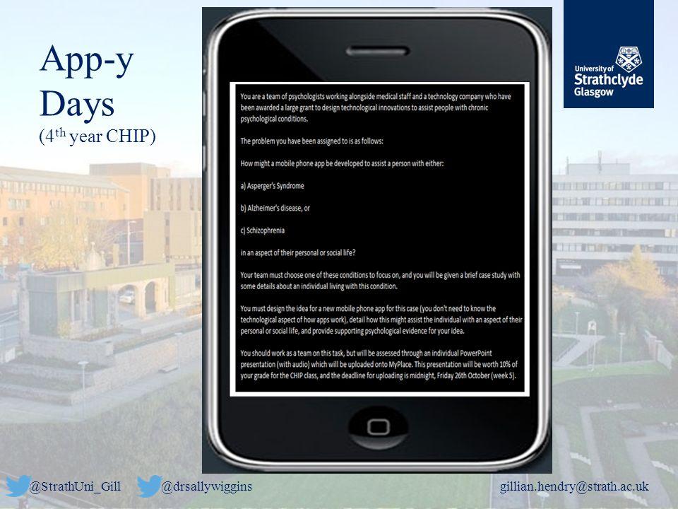 @StrathUni_Gill@drsallywigginsgillian.hendry@strath.ac.uk App-y Days (4 th year CHIP)