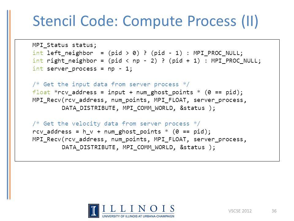 Stencil Code: Compute Process (II) 36 MPI_Status status; int left_neighbor = (pid > 0) .