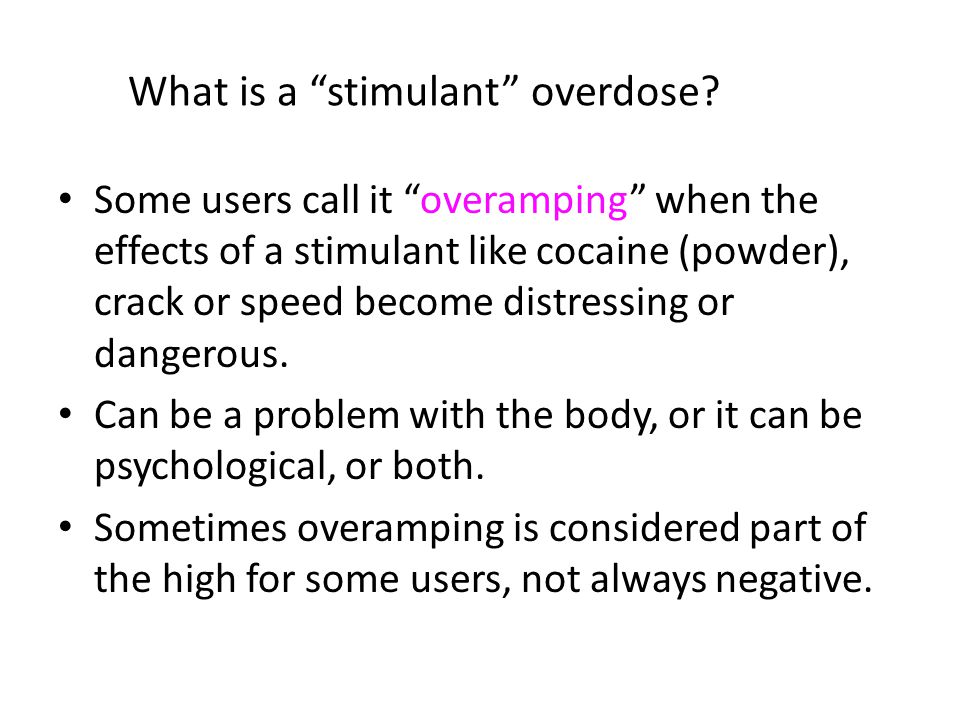 "What is a ""stimulant"" overdose? Some users call it ""overamping"" when the effects of a stimulant like cocaine (powder), crack or speed become distressi"