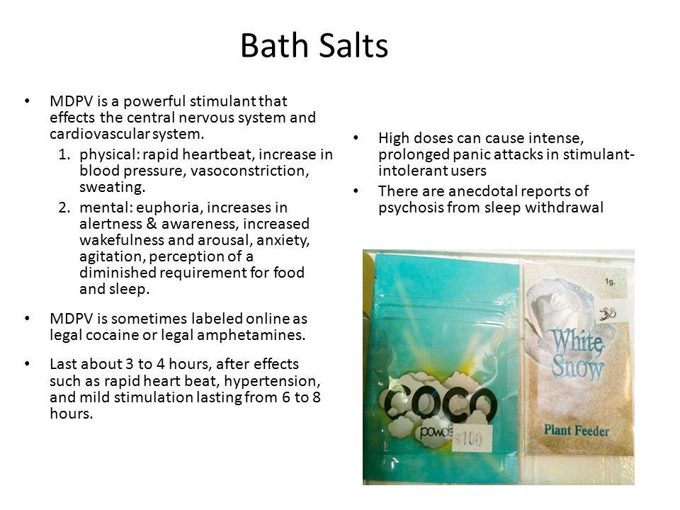 Bath Salts MDPV is a powerful stimulant that effects the central nervous system and cardiovascular system. 1.physical: rapid heartbeat, increase in bl