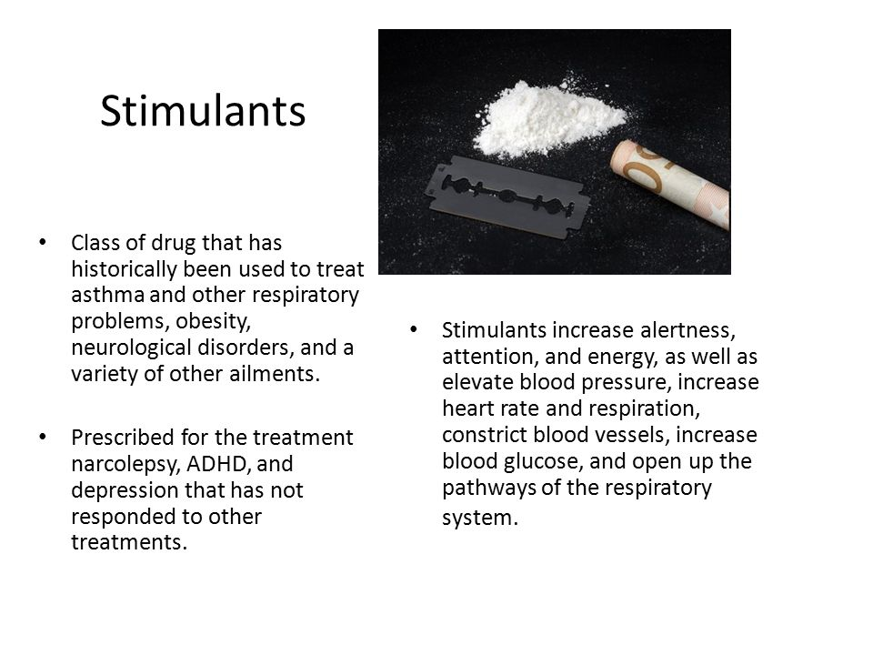 Stimulants Class of drug that has historically been used to treat asthma and other respiratory problems, obesity, neurological disorders, and a variet