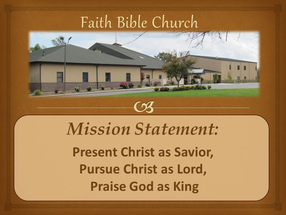 We embark to fulfill this VISION in FAITH Let us hold fast the confession of our hope without wavering, for he who promised is faithful. (Hebrews 10:23, ESV) Faith Bible Church Vision
