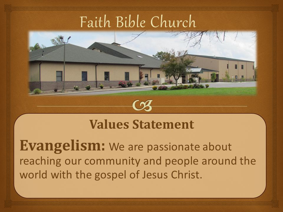 Values Statement Evangelism: We are passionate about reaching our community and people around the world with the gospel of Jesus Christ.