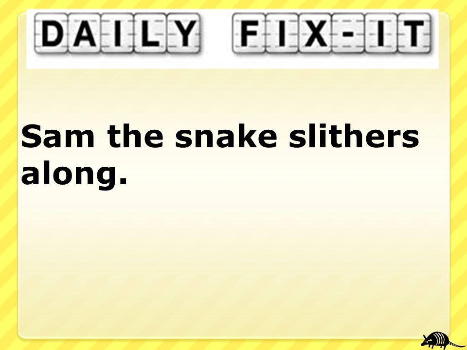 Sam the snake slithers along.