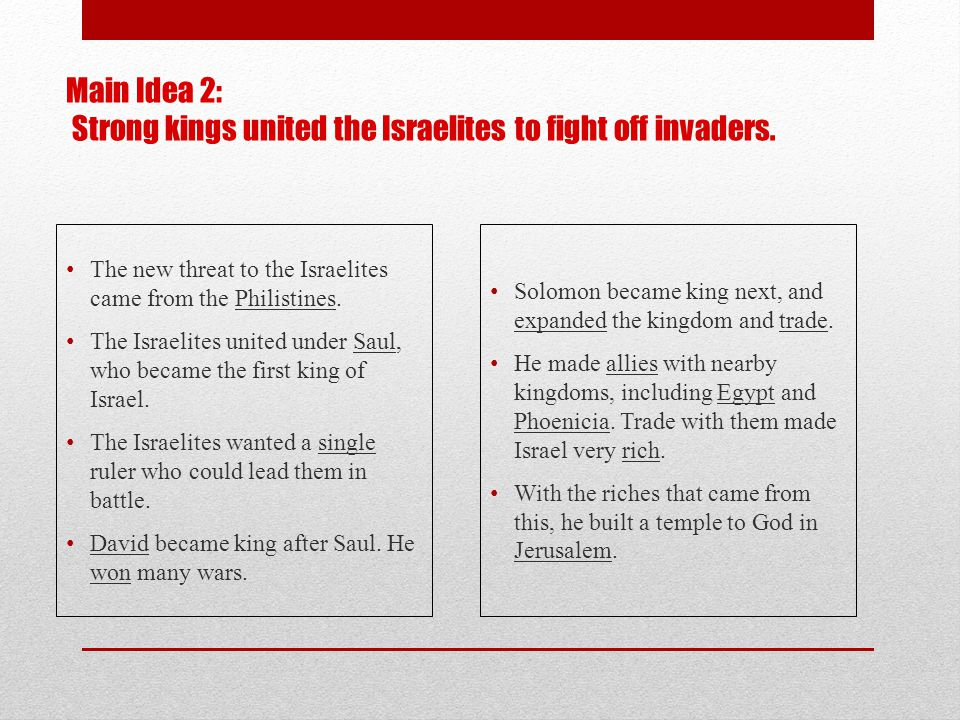 Main Idea 2: Strong kings united the Israelites to fight off invaders. The new threat to the Israelites came from the Philistines. The Israelites unit