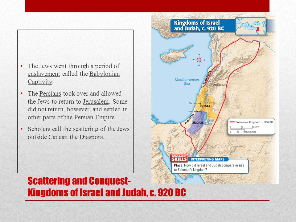 Scattering and Conquest- Kingdoms of Israel and Judah, c. 920 BC The Jews went through a period of enslavement called the Babylonian Captivity. The Pe