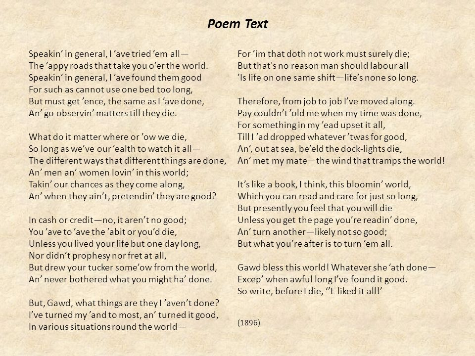 Sestina The Poem's Style Speakin' in general, I 'ave tried 'em all— The 'appy roads that take you o'er the world.