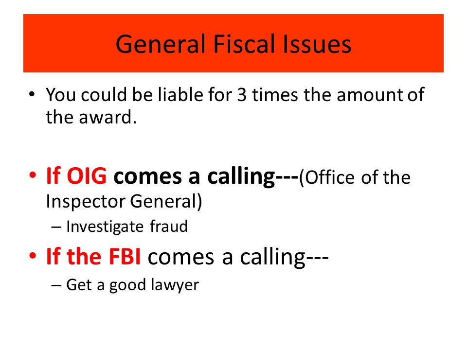 General Fiscal Issues You could be liable for 3 times the amount of the award.