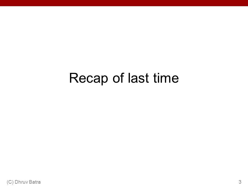 Recap of last time (C) Dhruv Batra3