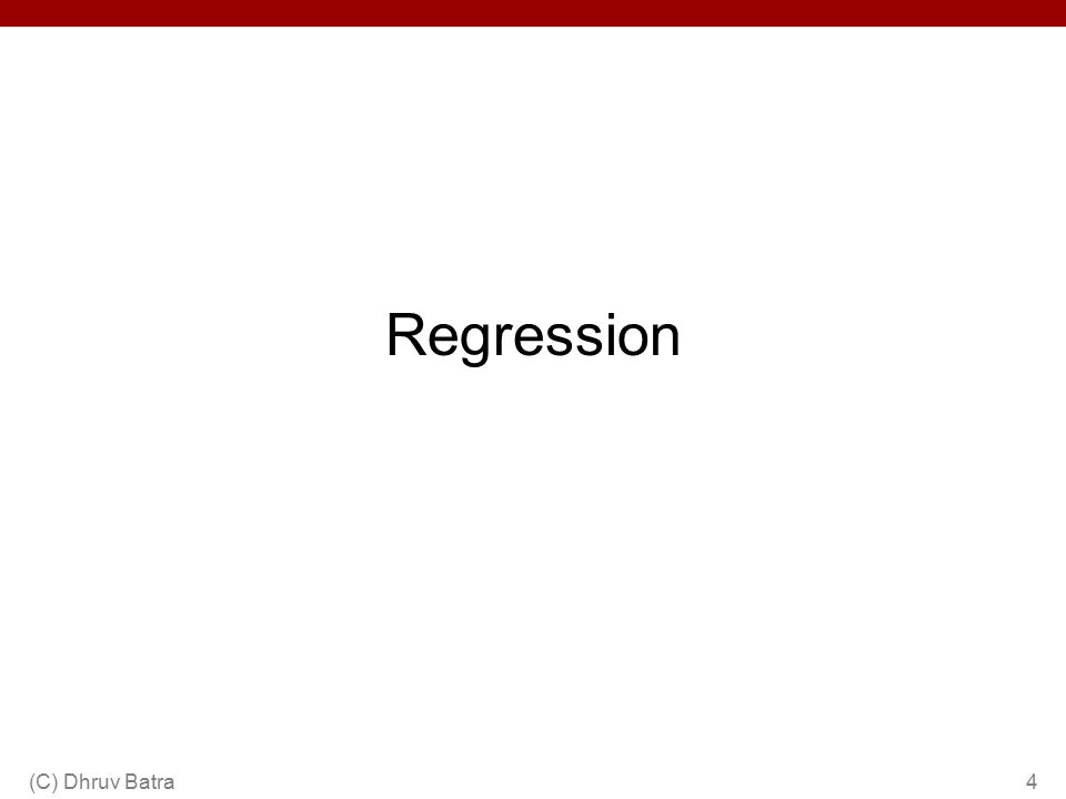 Summary LikelihoodPriorName GaussianUniformLeast Squares Gaussian Ridge Regression GaussianLaplaceLasso LaplaceUniformRobust Regression StudentUniformRobust Regression (C) Dhruv Batra15