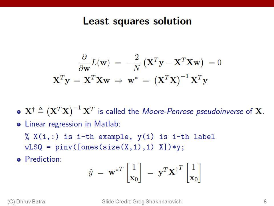 Why sum squared error??? Gaussians, Watson, Gaussians… But, why? 9(C) Dhruv Batra