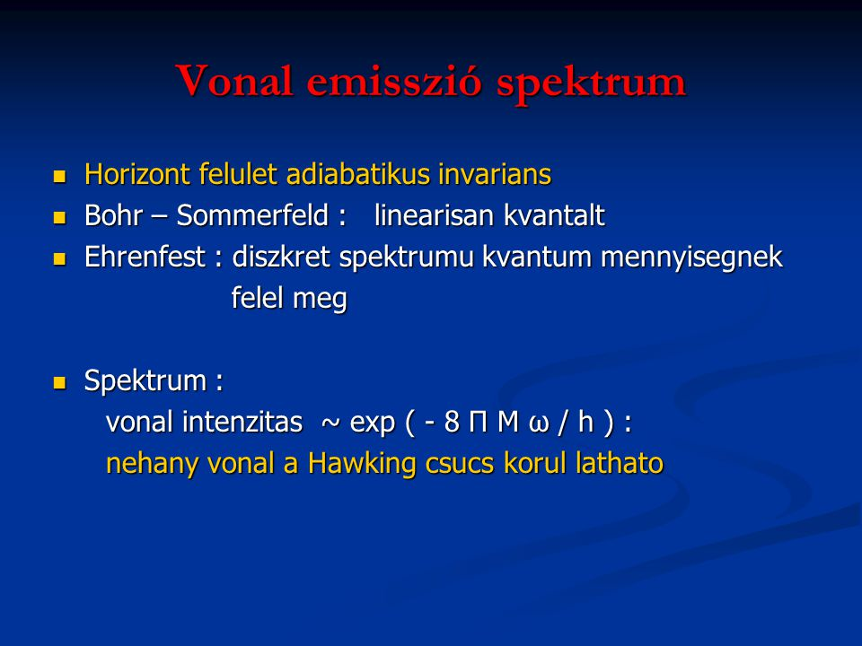 Vonal emisszió spektrum Horizont felulet adiabatikus invarians Horizont felulet adiabatikus invarians Bohr – Sommerfeld : linearisan kvantalt Bohr – S
