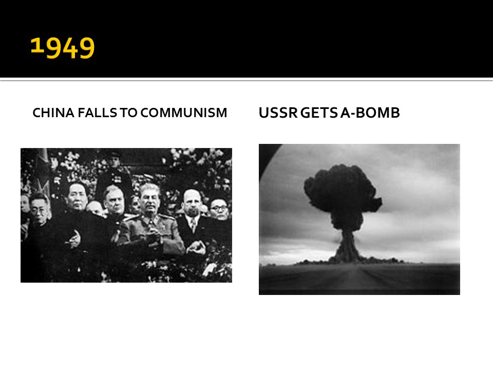 CHINA FALLS TO COMMUNISM USSR GETS A-BOMB