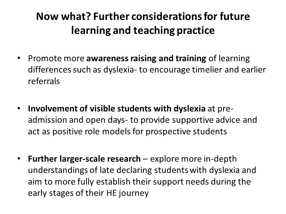 Now what? Further considerations for future learning and teaching practice Promote more awareness raising and training of learning differences such as
