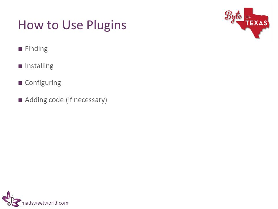 madsweetworld.com How to Use Plugins Finding Installing Configuring Adding code (if necessary)