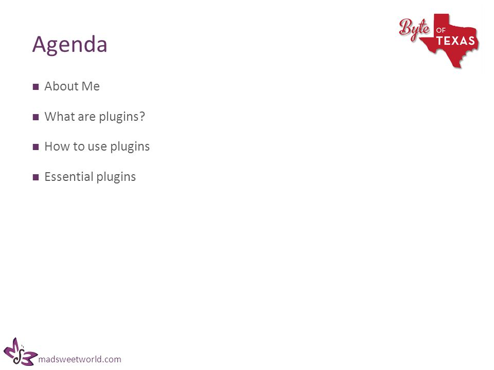 madsweetworld.com Agenda About Me What are plugins How to use plugins Essential plugins