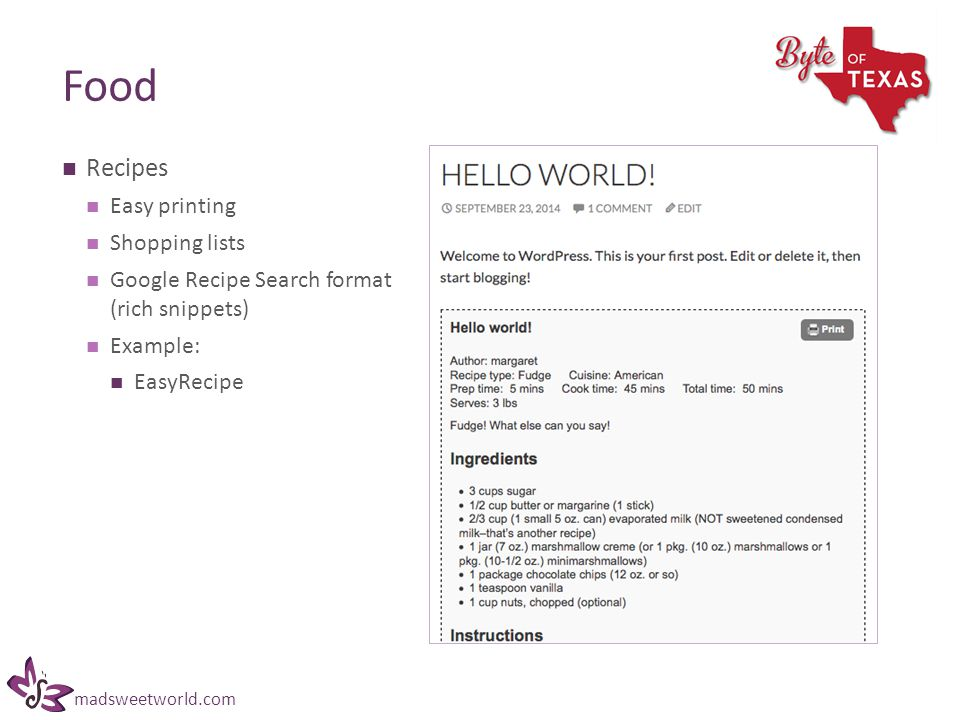 madsweetworld.com Food Recipes Easy printing Shopping lists Google Recipe Search format (rich snippets) Example: EasyRecipe