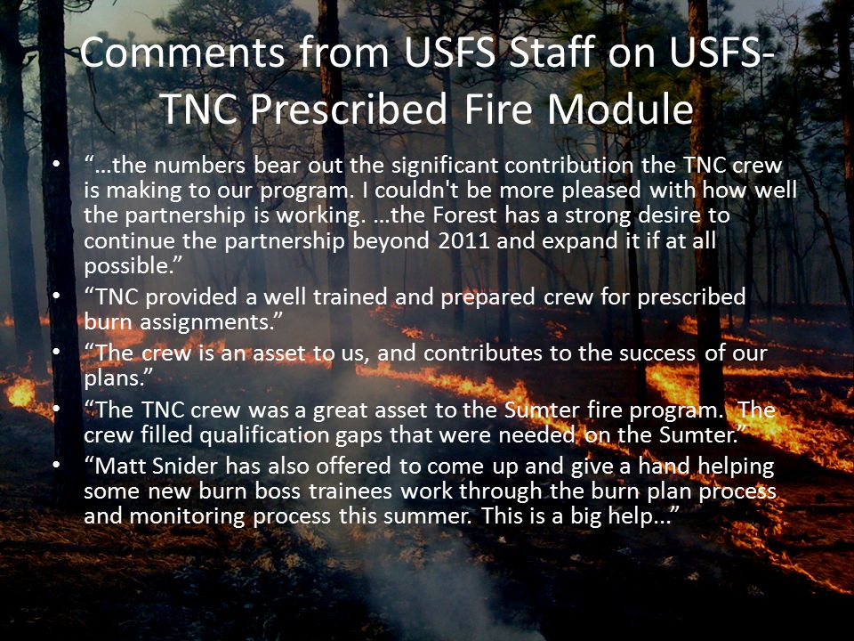 """Comments from USFS Staff on USFS- TNC Prescribed Fire Module """"…the numbers bear out the significant contribution the TNC crew is making to our program"""